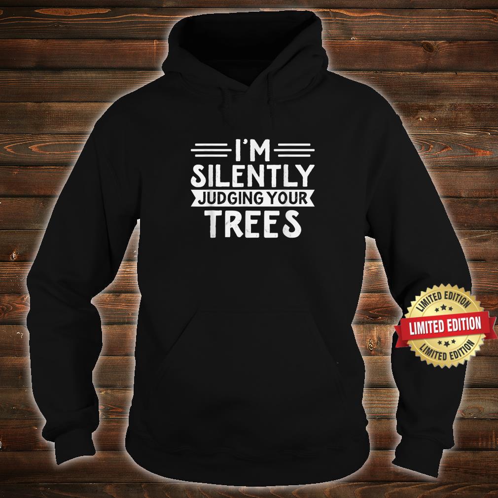 Arborist I'm silently judging your trees Arborist Shirt hoodie