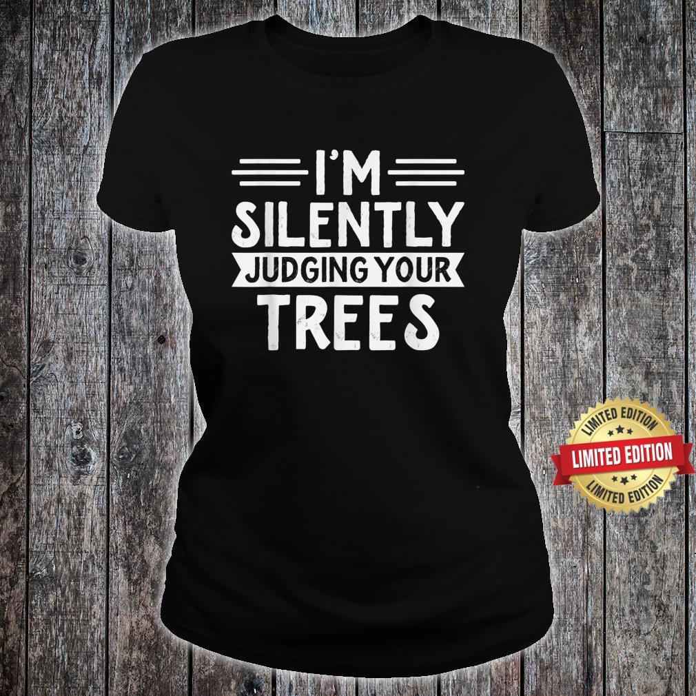 Arborist I'm silently judging your trees Arborist Shirt ladies tee