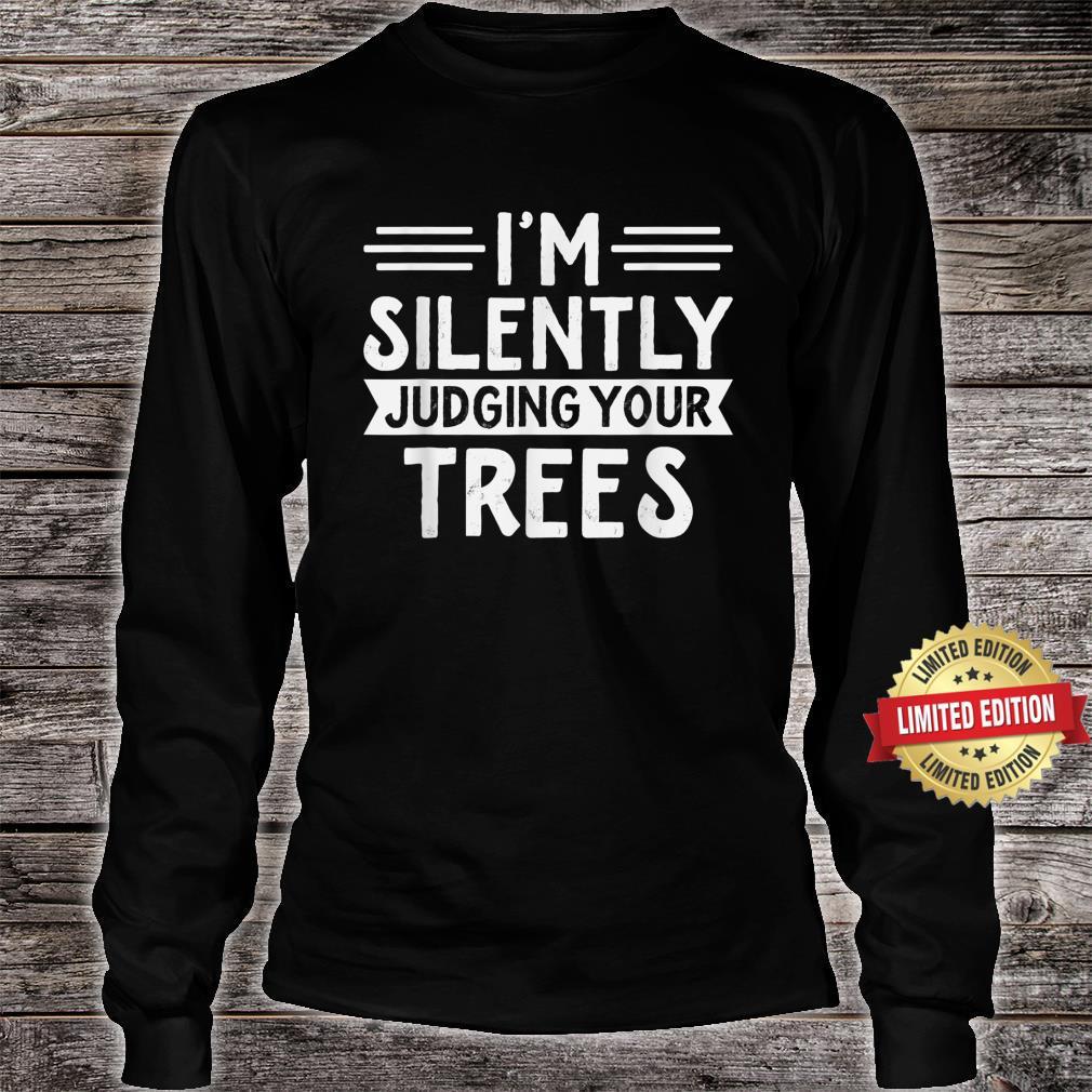 Arborist I'm silently judging your trees Arborist Shirt long sleeved