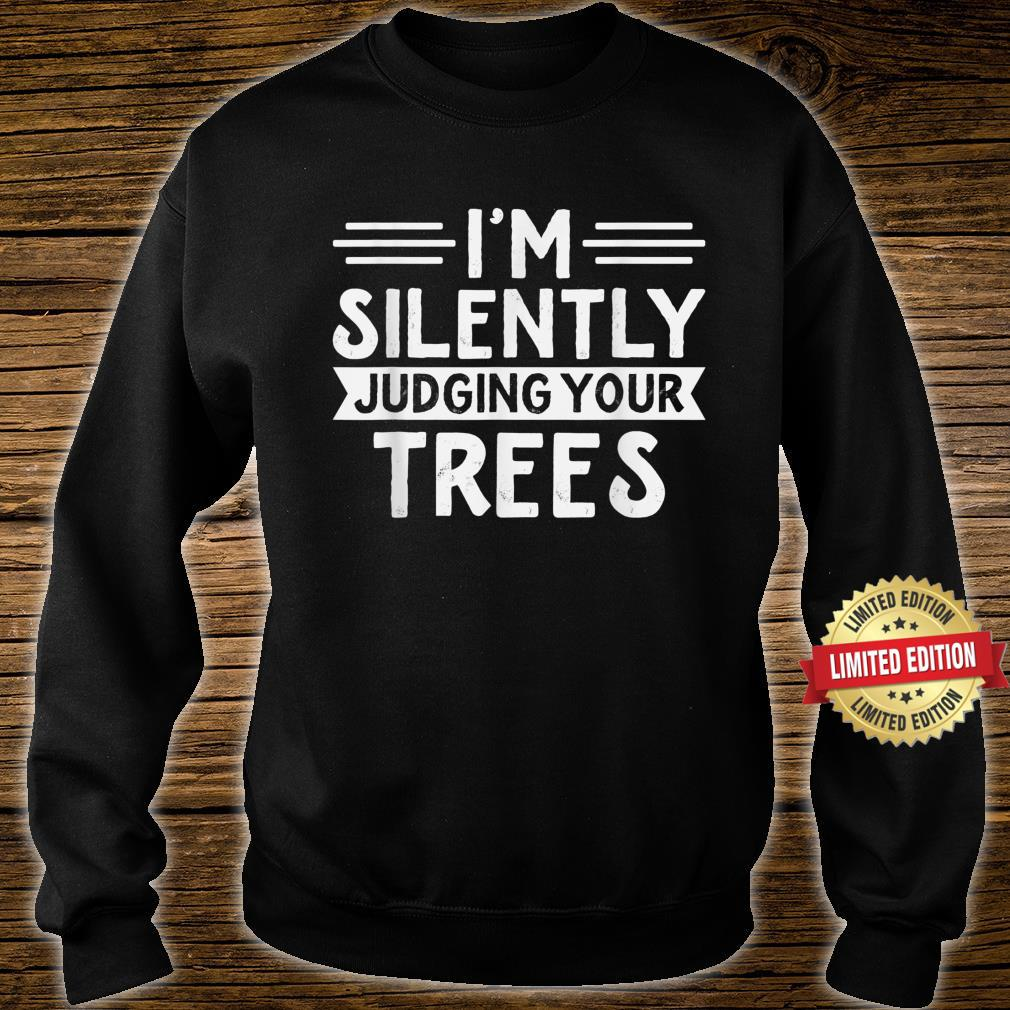 Arborist I'm silently judging your trees Arborist Shirt sweater