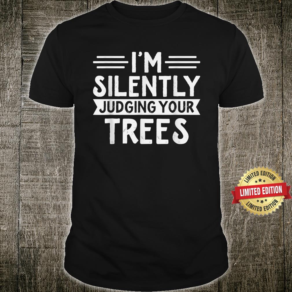 Arborist I'm silently judging your trees Arborist Shirt