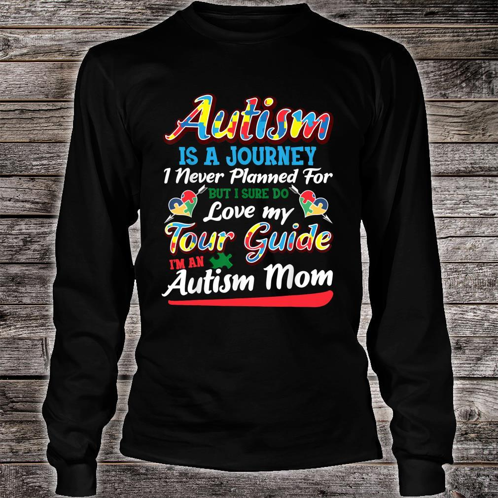 Autism Is A Journey I Never Planned For But I Sure Do Love My Tour Guide Shirt long sleeved