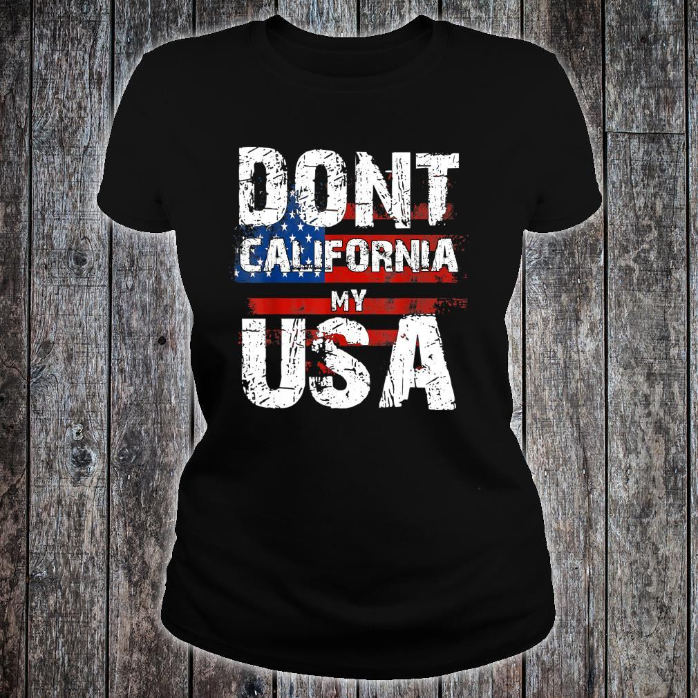 Dont California My USA Distressed American Flag Shirt ladies tee
