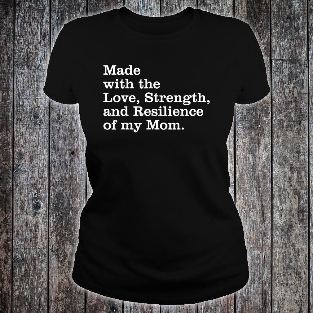 Made with the love, strength, and resilience of my mom Shirt ladies tee