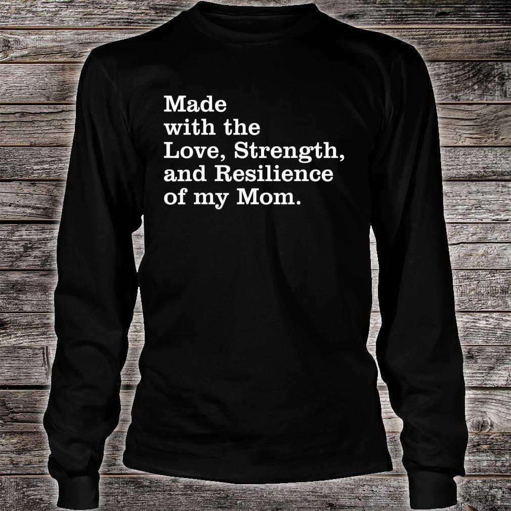 Made with the love, strength, and resilience of my mom Shirt long sleeved