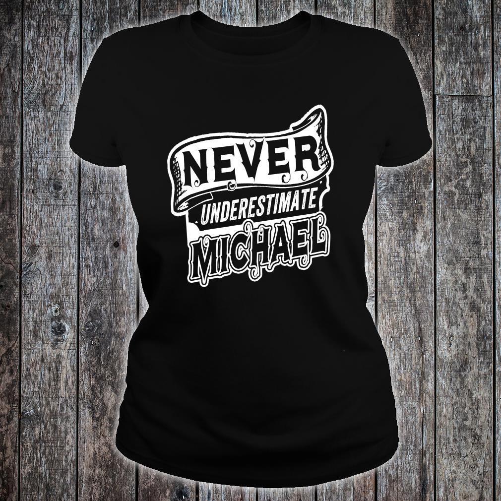 Michael Name Never Underestimate Michael Michael Shirt ladies tee