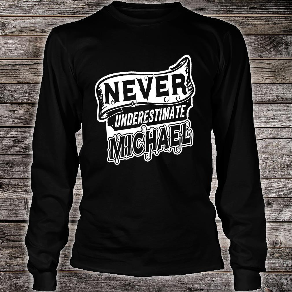 Michael Name Never Underestimate Michael Michael Shirt long sleeved
