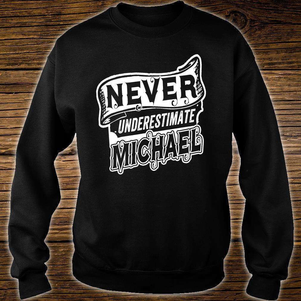Michael Name Never Underestimate Michael Michael Shirt sweater