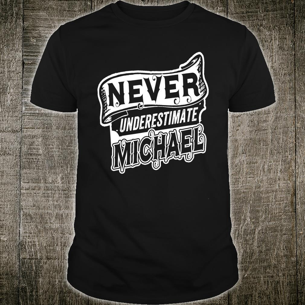 Michael Name Never Underestimate Michael Michael Shirt