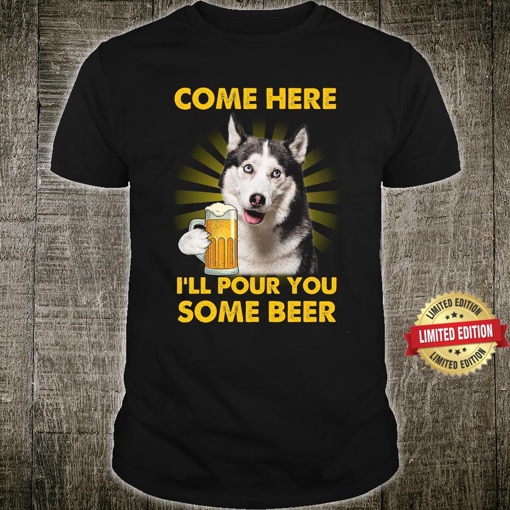 Pour You Some Beer Husky Shirt