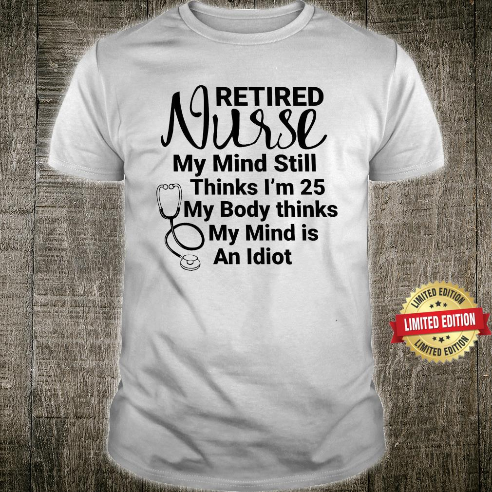 Retired Nurse My Mind Still Thinks I'm 25 Shirt