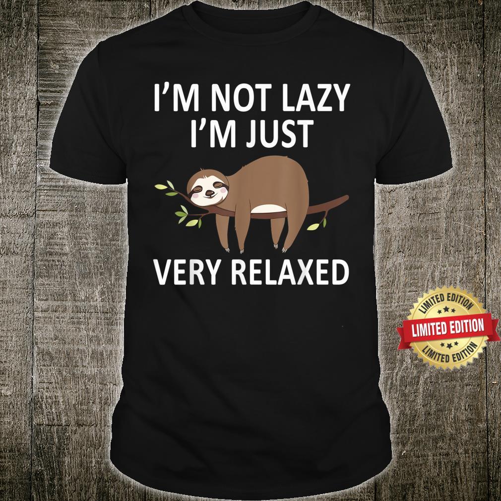 Sleepy Sloth Napping I'm Not Lazy Very Relaxed Sloth Shirt
