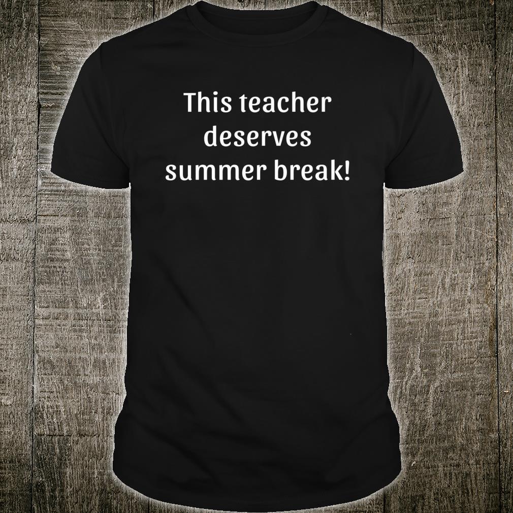 This Teacher Deserves Summer Break Shirt