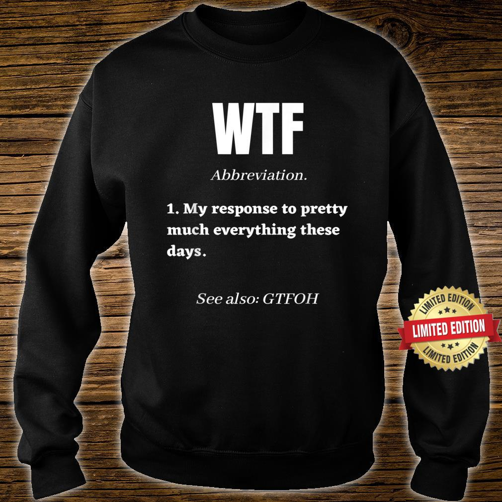 WTF Definition My Response To Pretty Much Everything Shirt sweater