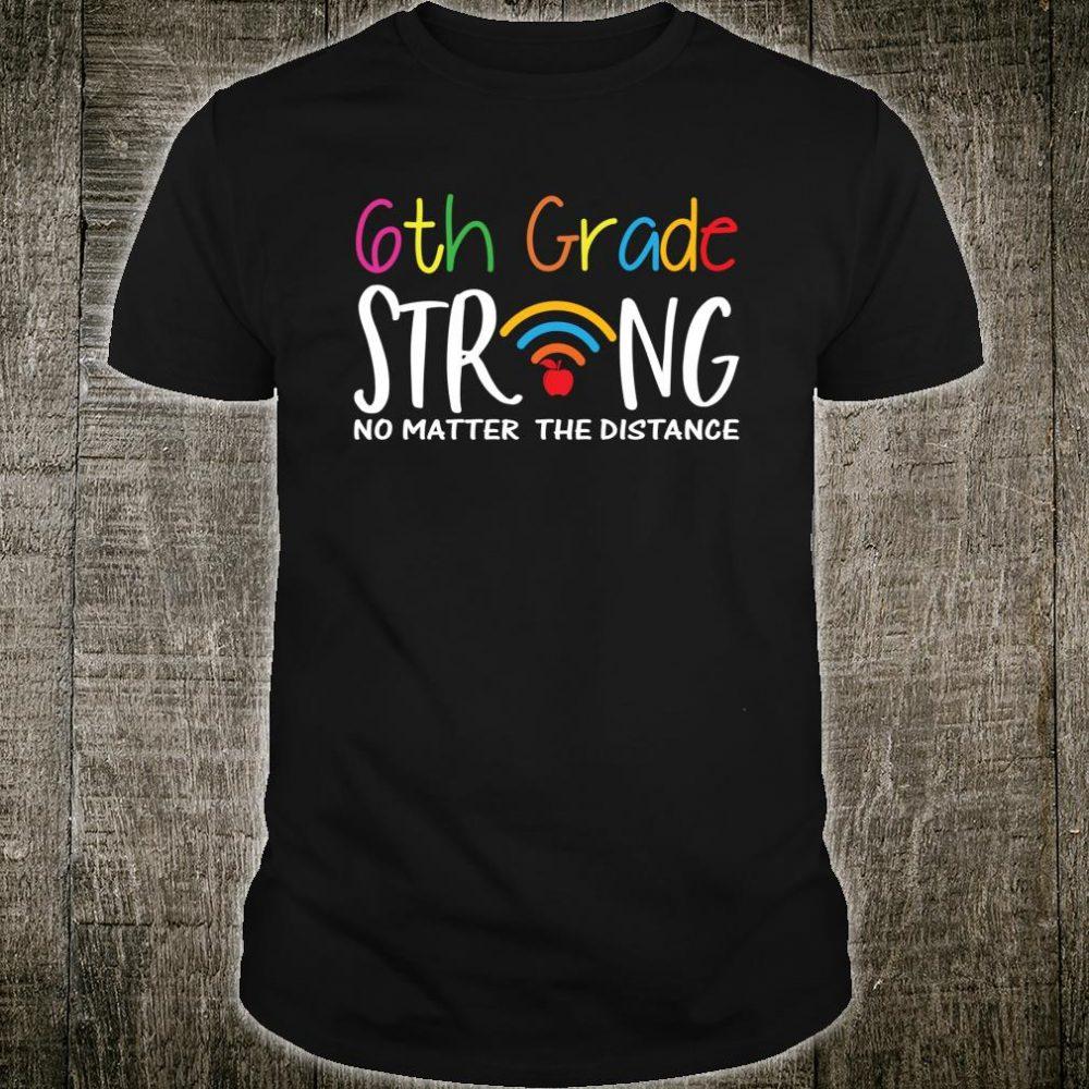 6th Grade Strong No Matter Wifi The Distance Virtual Teacher Shirt