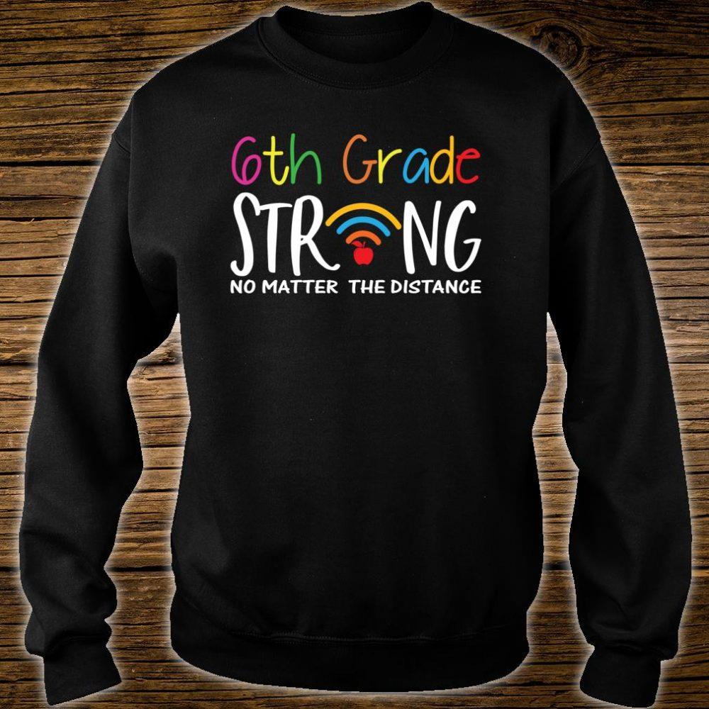 6th Grade Strong No Matter Wifi The Distance Virtual Teacher Shirt sweater