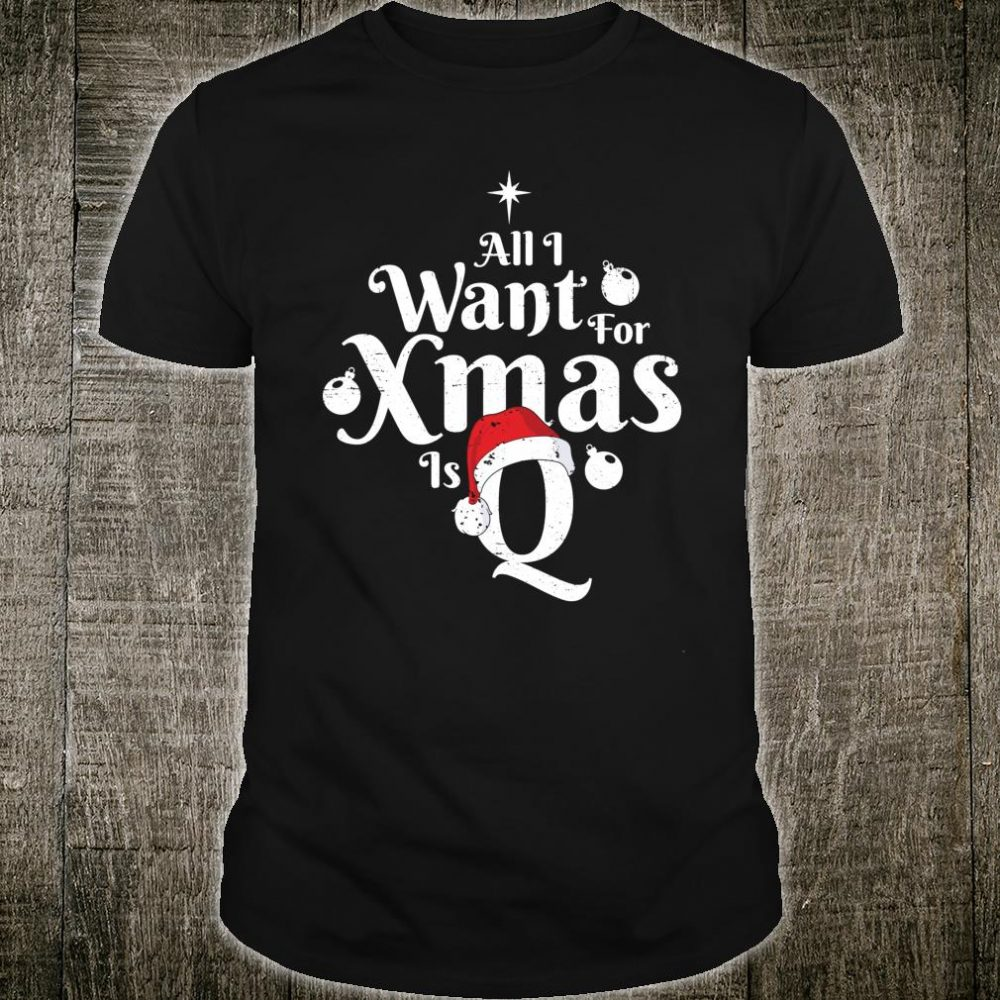 All I Want for Xmas is Q Name Holiday Shirt