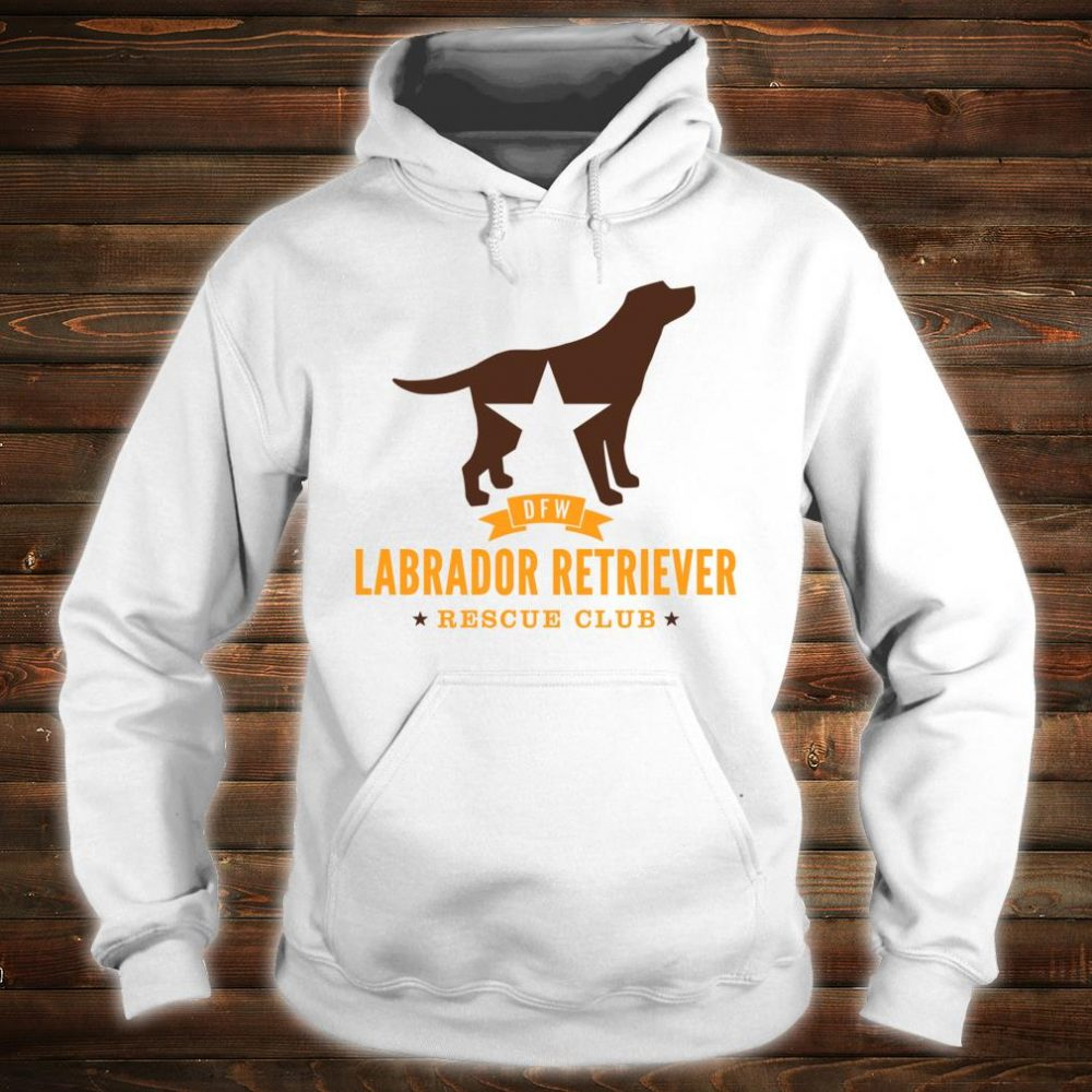 DFW Labrador Retriever Rescue Club Shirt hoodie