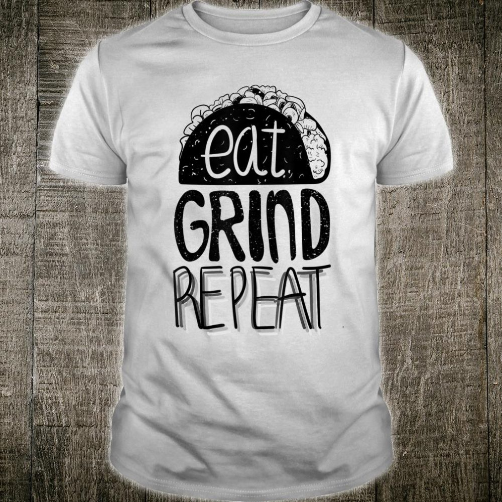 Eat Grind Repeat Taco Shirt