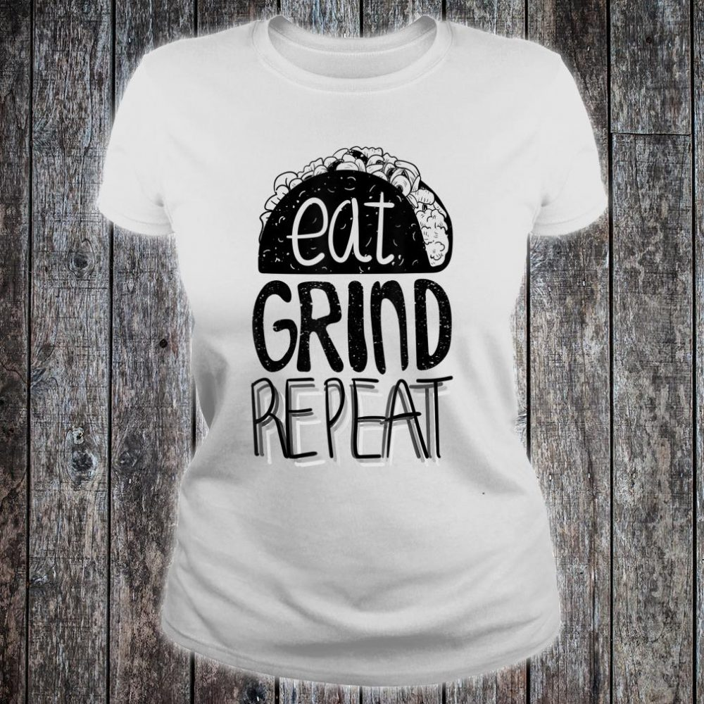 Eat Grind Repeat Taco Shirt ladies tee