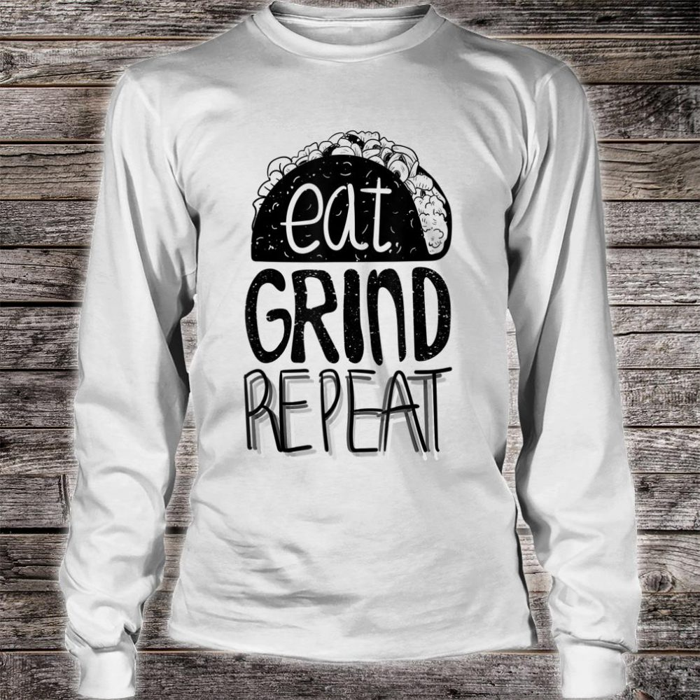 Eat Grind Repeat Taco Shirt long sleeved