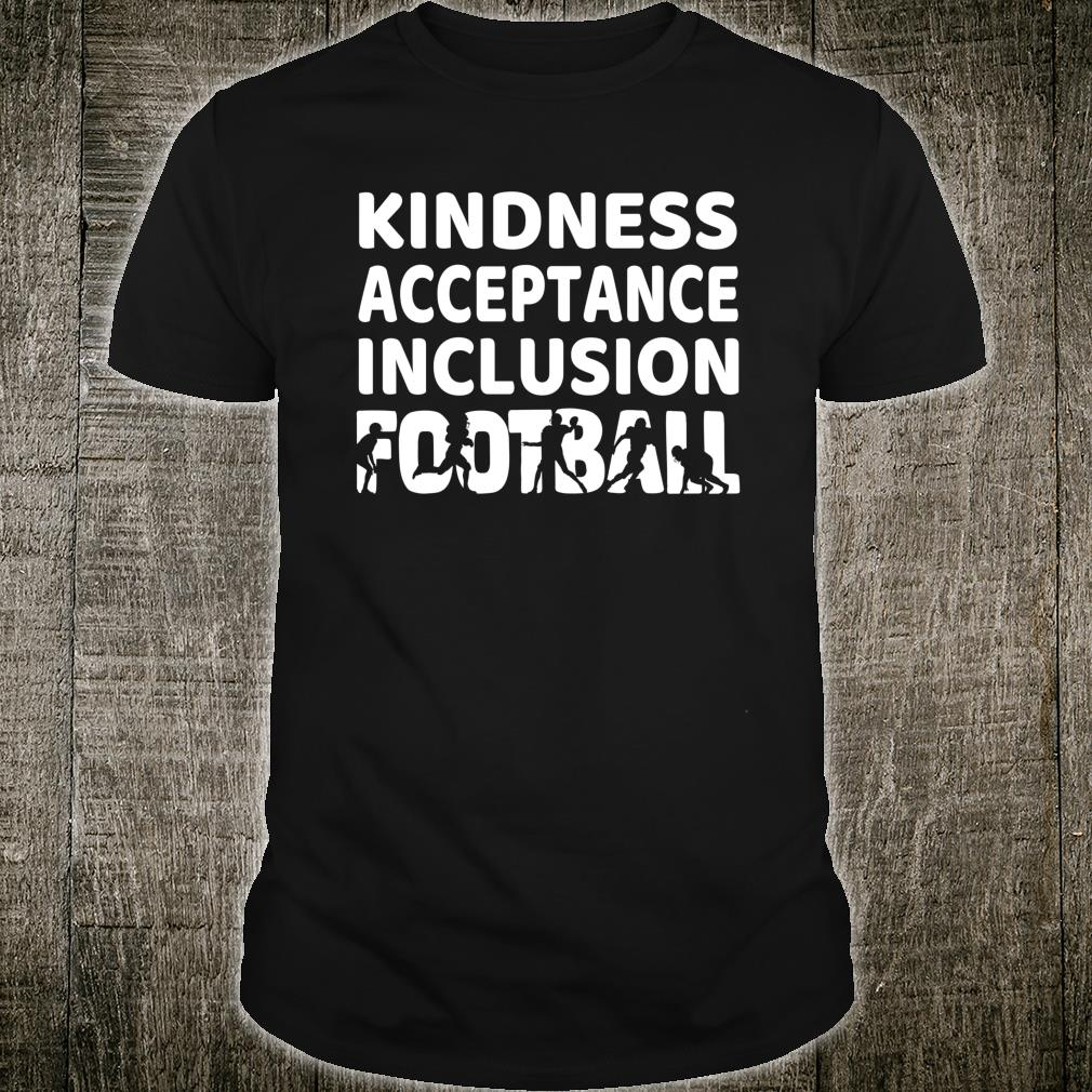Football Kindness Acceptance Inclusion Shirt