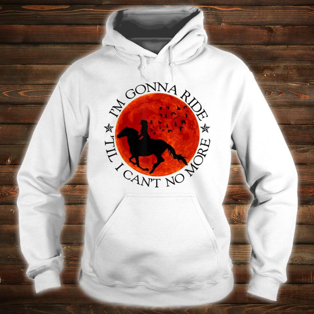 Horse Riding Lovers Ride Till Cant No More Shirt hoodie
