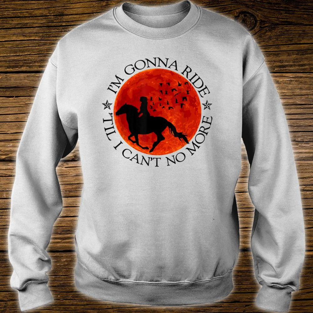 Horse Riding Lovers Ride Till Cant No More Shirt sweater