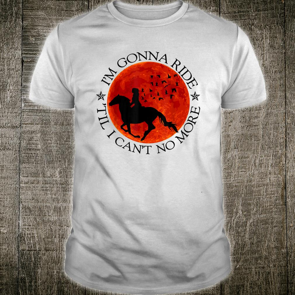 Horse Riding Lovers Ride Till Cant No More Shirt
