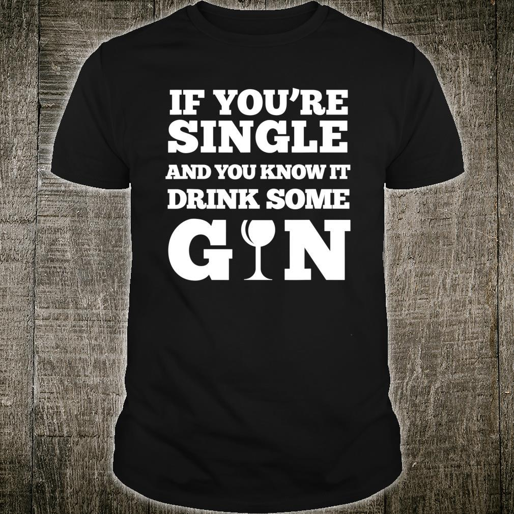 If You're Single & You Know It Drink Some Gin Singles Shirt