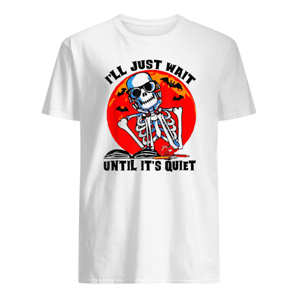 I'll Just Wait Until It's Quiet Shirt