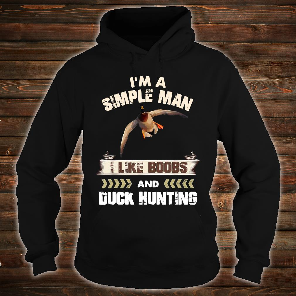 I'm A Simple Man I Like Boobs And Duck Hunting Shirt hoodie