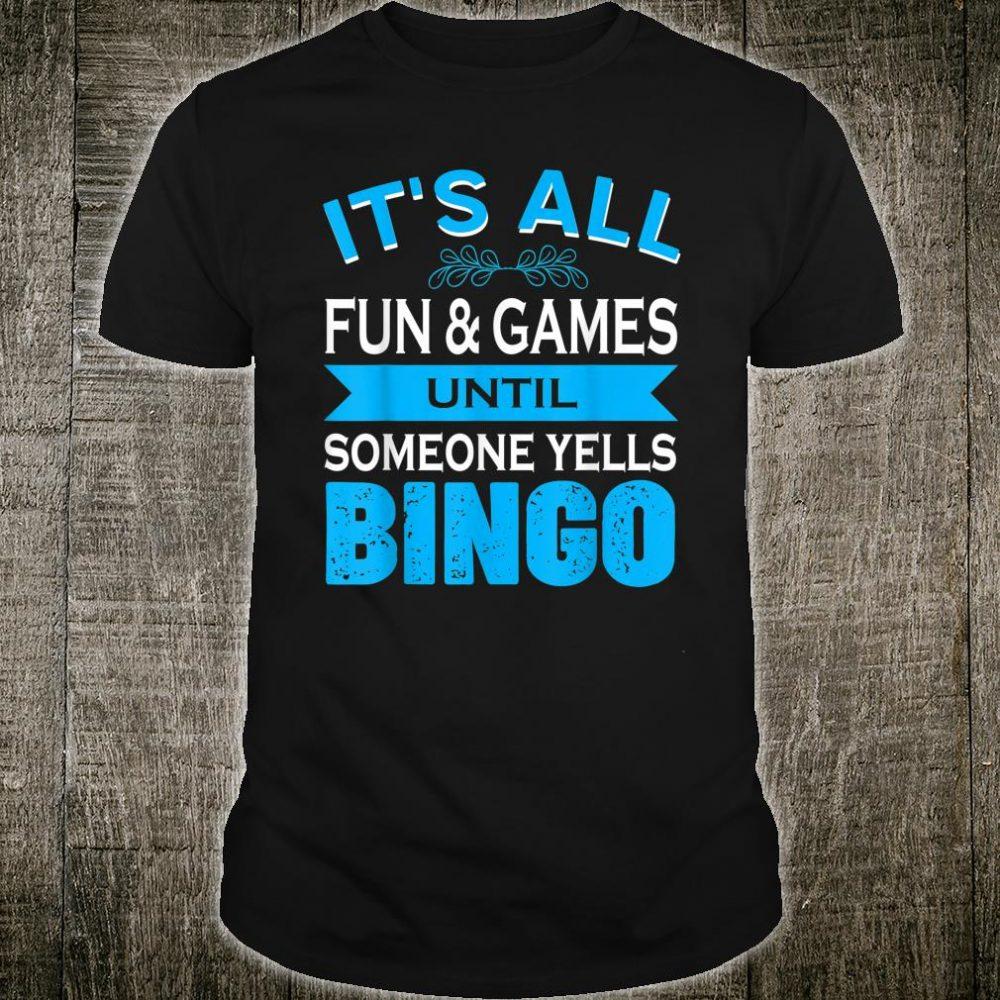 It's All Fun And Games Until Someone Yells Bingo Shirt