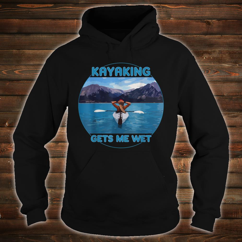 KAYAKING GETS ME WET Beautiful Scenic Mountains Shirt hoodie