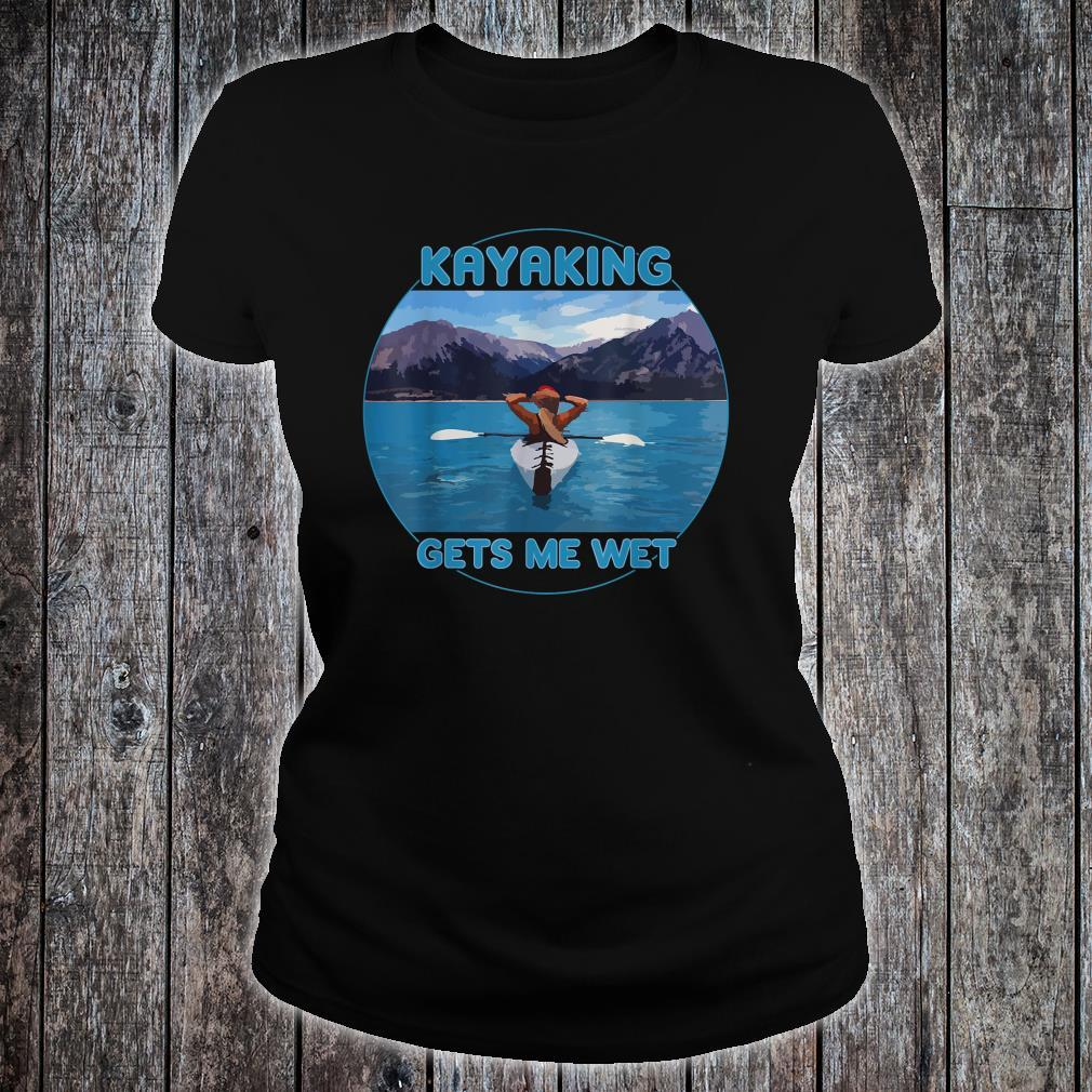 KAYAKING GETS ME WET Beautiful Scenic Mountains Shirt ladies tee