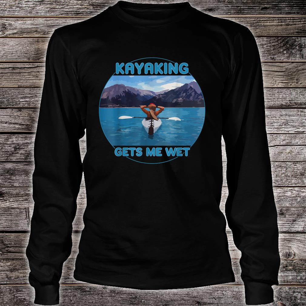 KAYAKING GETS ME WET Beautiful Scenic Mountains Shirt long sleeved