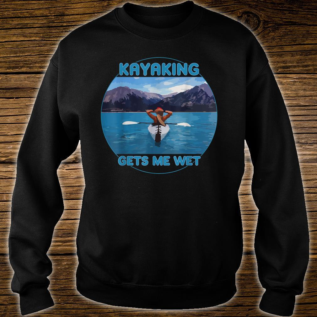 KAYAKING GETS ME WET Beautiful Scenic Mountains Shirt sweater