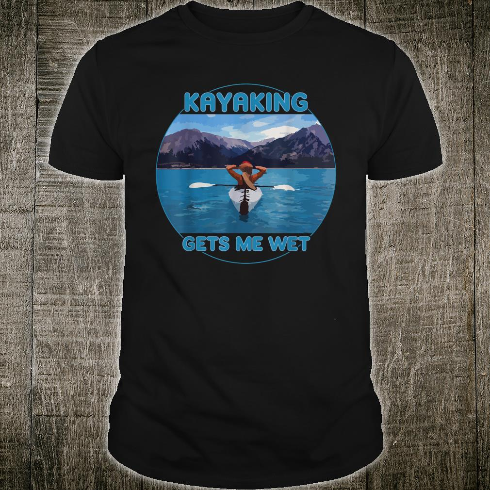 KAYAKING GETS ME WET Beautiful Scenic Mountains Shirt