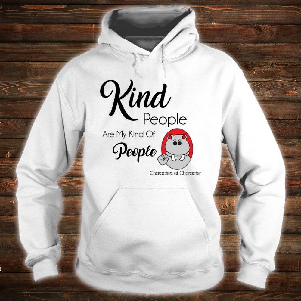 Kind People Are Mind Kind Of People Characters of Character Shirt hoodie
