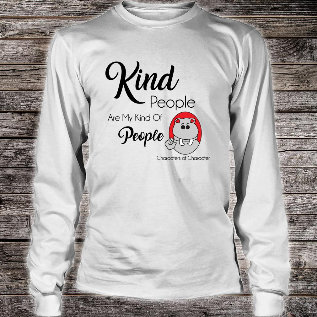 Kind People Are Mind Kind Of People Characters of Character Shirt long sleeved