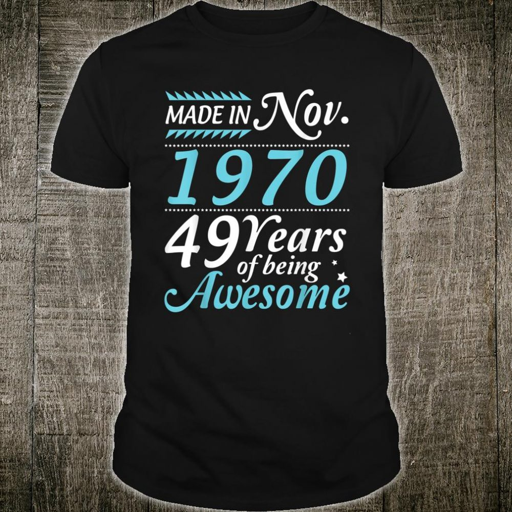 Made In November 1970 49 Years Of Being Awesome Birthday Shirt