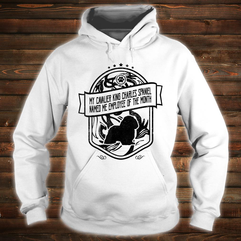 My Cavalier King Charles Spaniel Named Me Employee Of The Month Shirt hoodie