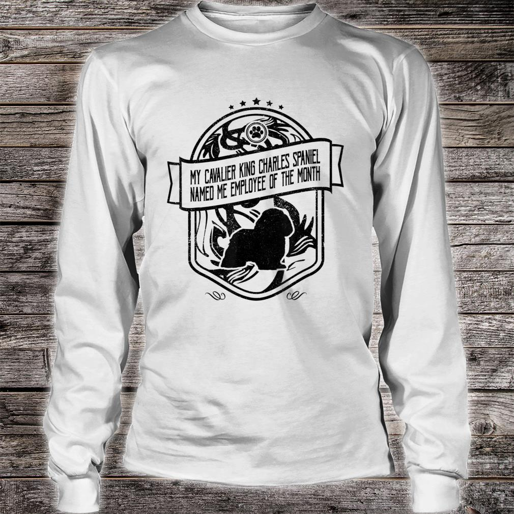 My Cavalier King Charles Spaniel Named Me Employee Of The Month Shirt long sleeved