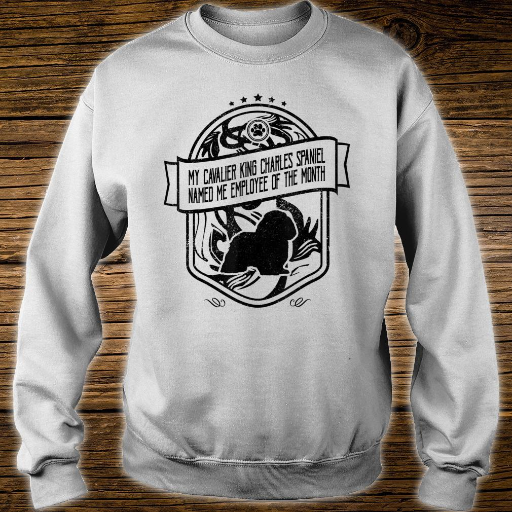 My Cavalier King Charles Spaniel Named Me Employee Of The Month Shirt sweater