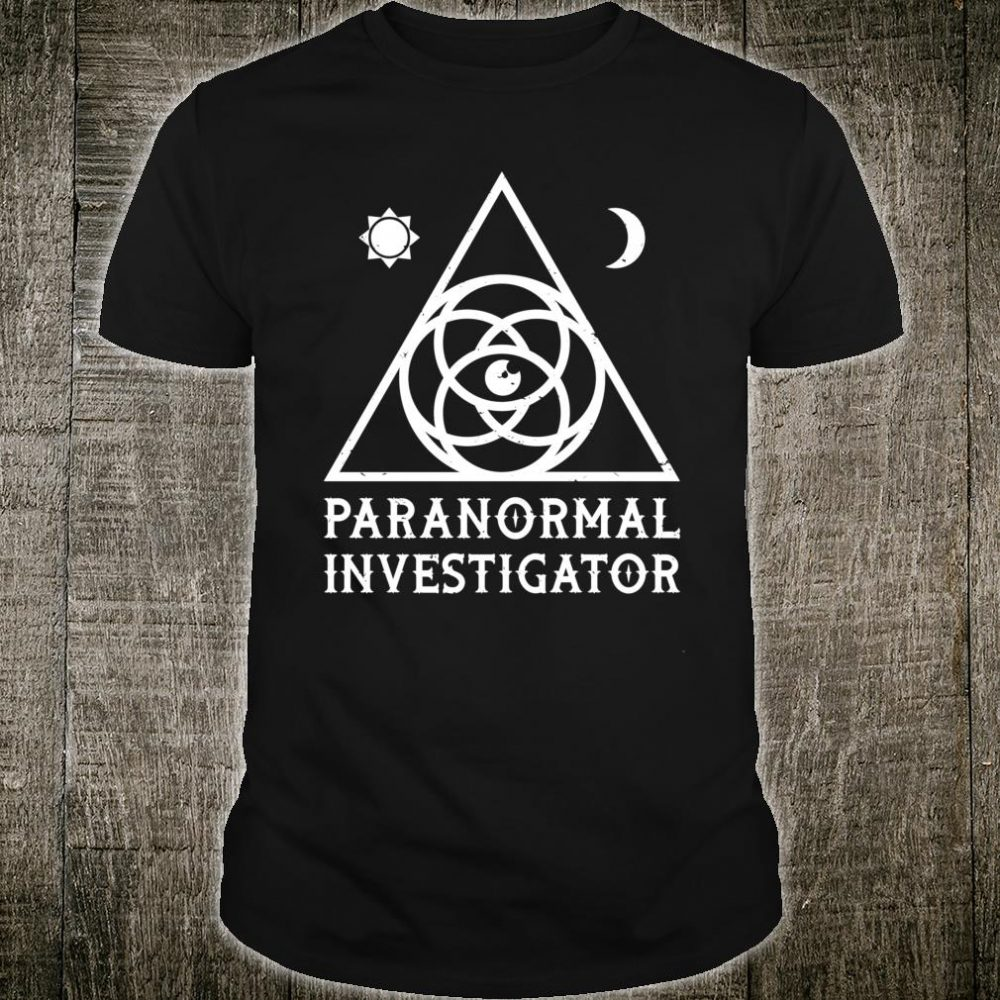 Paranormal Investigator Gift For A Ghost Hunter Shirt