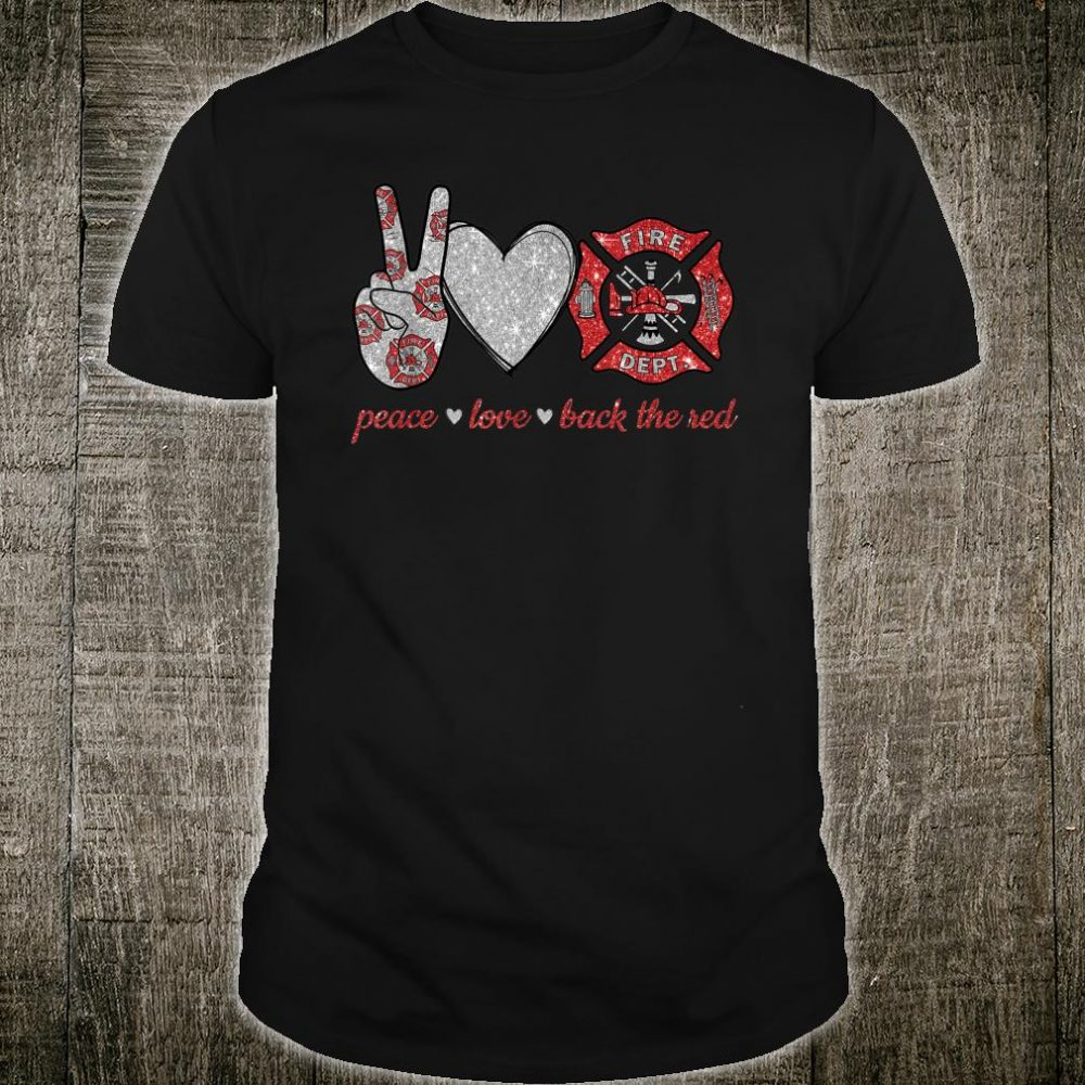 Peace love back the red Firefighter Lover Shirt