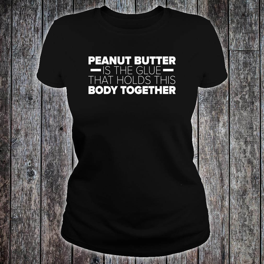 Peanut Butter Is The Glue That Holds This Body Together Shirt ladies tee