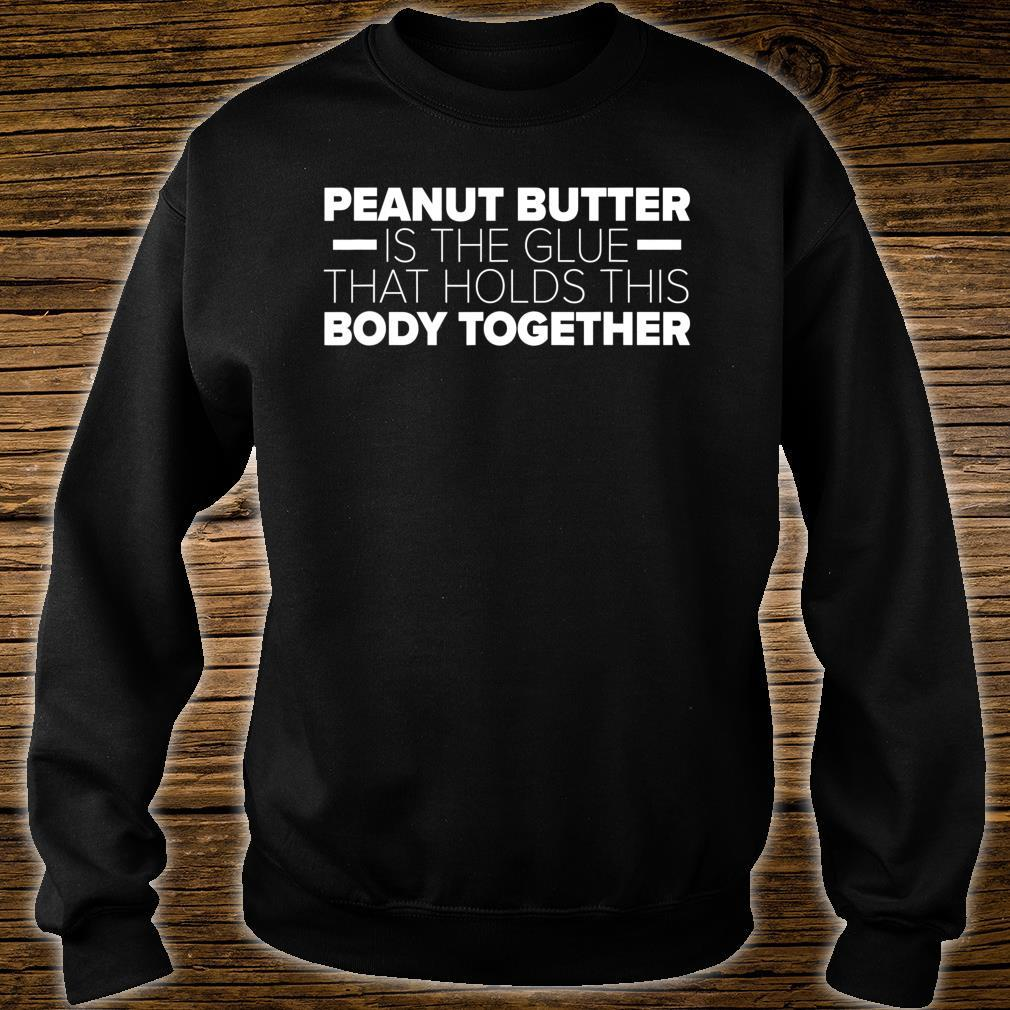 Peanut Butter Is The Glue That Holds This Body Together Shirt sweater