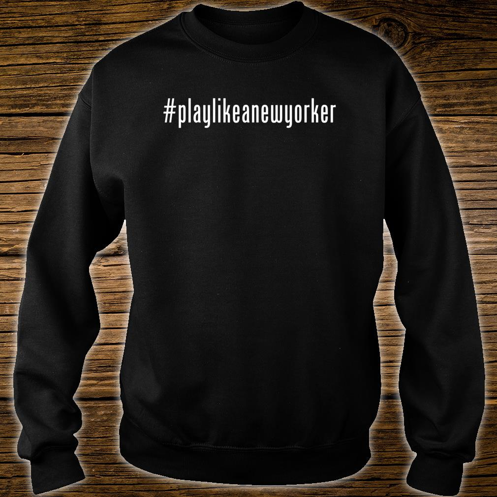 Play Like as New Yorker Shirt sweater