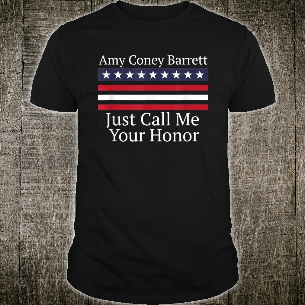 Pro Amy Coney Barrett Supreme Court Call Me Your Honor Shirt